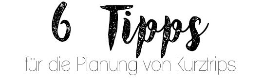 TRAVEL: 6 TIPPS FÜR DIE PLANUNG VON KURZTRIPS